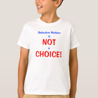 Selective Mutism Not a Choice T-Shirt