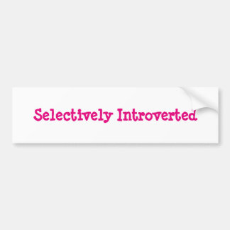 Selectively Introverted Bumper Sticker