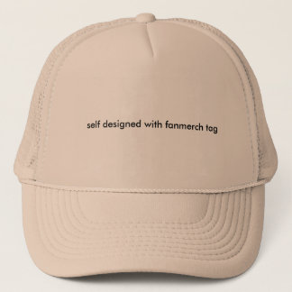 self designed with the fanmerch tag trucker hat