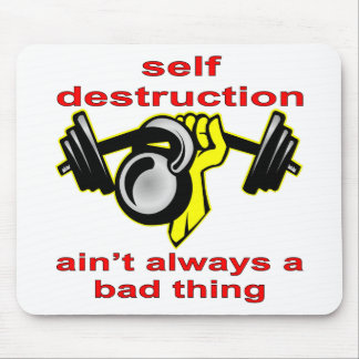 Self Destruction Ain't Always A Bad Thing Weightli Mouse Pad