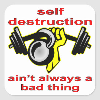Self Destruction Ain't Always A Bad Thing Weightli Square Sticker
