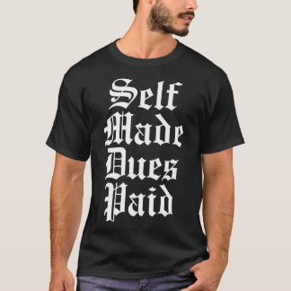 Self Made Dues Paid - White T-Shirt