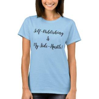 Self-Publishing is My Side-Hustle! t-shirt