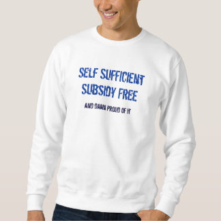 Self Sufficient Subsidy Free, Sweat shirt