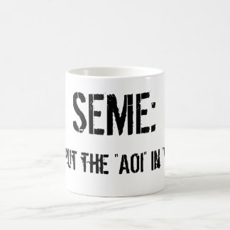 Seme : We put the AOI in YAOI Coffee Mug