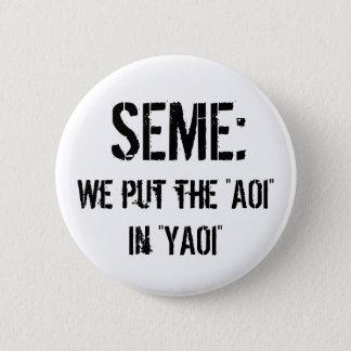 Seme : We put the AOI in YAOI Pinback Button