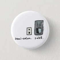 semi-colon   sake. pinback button