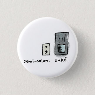 semi-colon + sake. pinback button