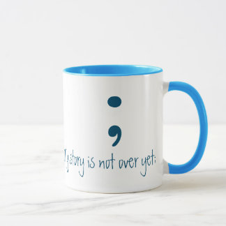 Semicolon - (My story is not over yet;) Mug