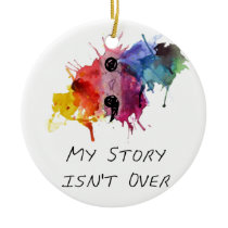 Semicolon- My Story isnt Over Ceramic Ornament