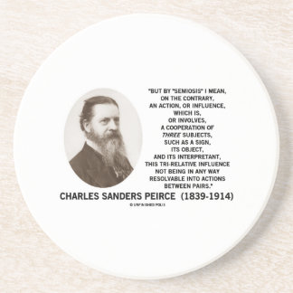 Semiosis Three Subjects Sign Object Peirce Quote Sandstone Coaster
