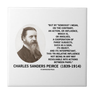 Semiosis Three Subjects Sign Object Peirce Quote Tile