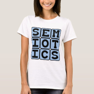 Semiotics, The Study of Meaning-Making T-Shirt