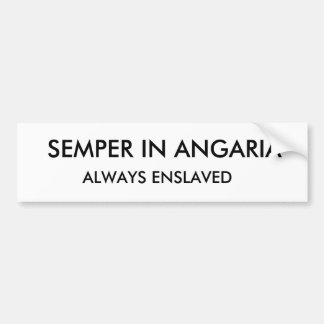Semper in Angaria Always Enslaved to your Master Bumper Sticker