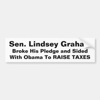Sen. Lindsey Graham Sided With Obama To RAISE TAX Bumper Sticker