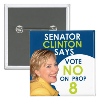 Senator Clinton says No on Prop 8 Buttons