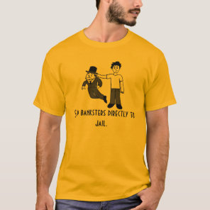 send banksters directly to jail T-Shirt