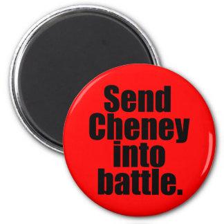 Send Cheney into battle Magnet