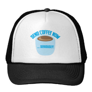 send coffee now seriously trucker hat