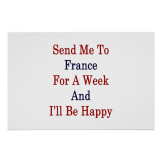 Send Me To France For A Week And I'll Be Happy Poster