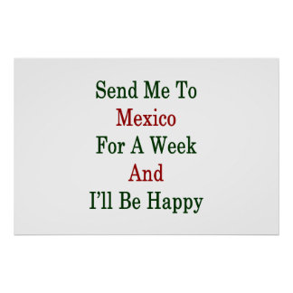 Send Me To Mexico For A Week And I'll Be Happy Poster