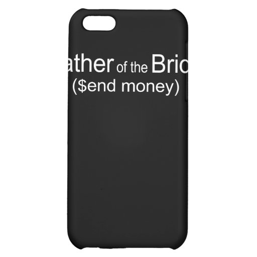 Send Money Father of Bride iphone case iPhone 5C Cover