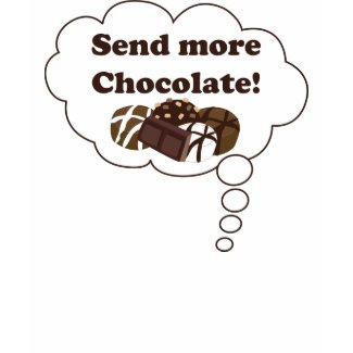 Send more chocolate! shirt