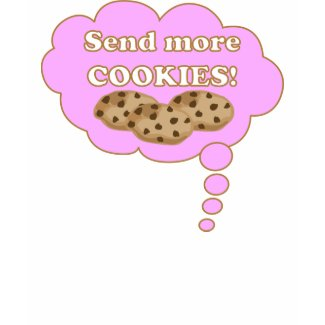Send more cookies! shirt