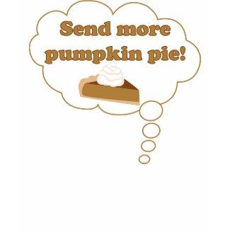 Send more pumpkin pie! shirt