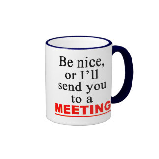 Send You To A Meeting Sarcastic Office Humor Ringer Coffee Mug