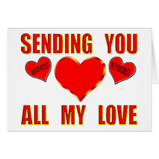 Sending You All My Love With Hugs & Kisses Card