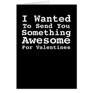 Sending You Something Awesome For Valentines Greeting Card