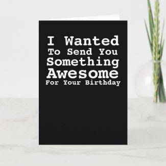 Sending You Something Awesome For Your Birthday Card