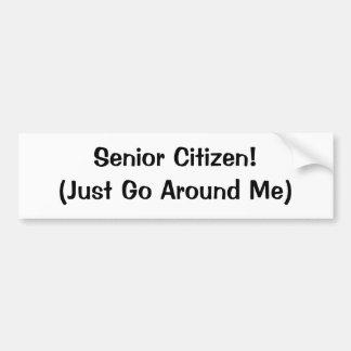 Senior Citizen! (Just Go Around Me) Car Bumper Sticker