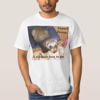 Senior Ferrets, We still have love to g... Tshirt