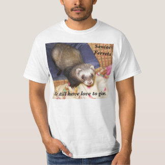 Senior Ferrets, We still have love to give... T Shirts
