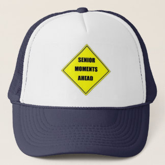 Senior Moments Ahead Trucker Hat