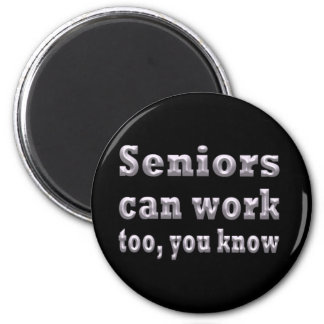 Seniors Can Work Too 2 Inch Round Magnet