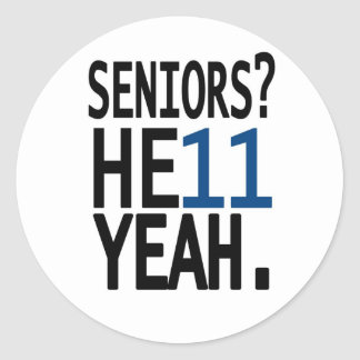 Seniors? HE11 YEAH. (Dark Blue) Classic Round Sticker