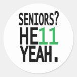 Seniors? HE11 YEAH. (Green) Classic Round Sticker