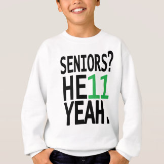 Seniors? HE11 YEAH. (Green) Sweatshirt