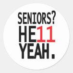 Seniors? HE11 YEAH. (Red) Classic Round Sticker