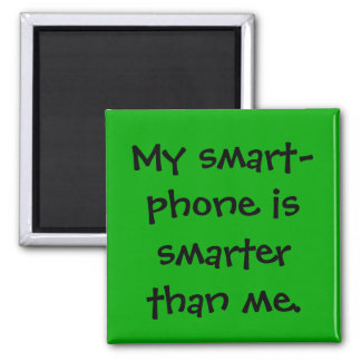 Seniors - My smartphone is smarter than me. 2 Inch Square Magnet