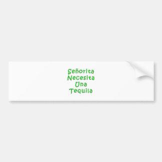 Senorita Necesita Una Tequila Bumper Sticker