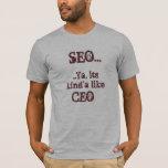 SEO… Ya, su kind'a tienen gusto del CEO Playera