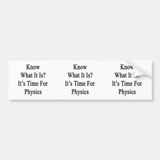Sepa que cuáles es es hora para la física pegatina de parachoque