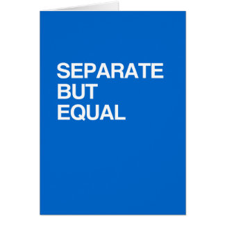SEPARATE BUT EQUAL CARDS