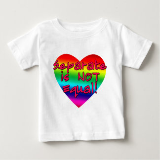 Separate is Not Equal Pro Gay Marriage Products Baby T-Shirt