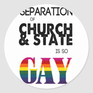 Separation of Church & State is so GAY Classic Round Sticker