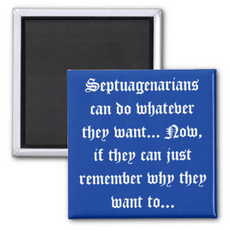 Septuagenarians can do whatever they want... 2 inch square magnet